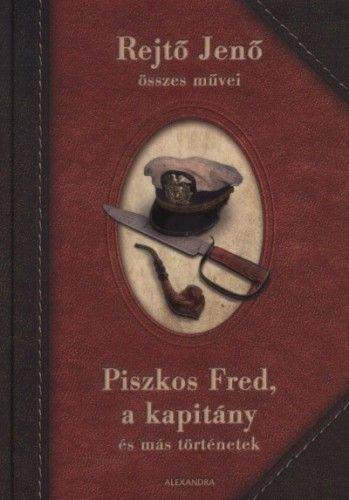 Piszkos Fred, a kapitány és más történetek - Rejtő Jenő |