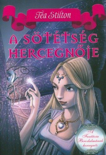A sötétség hercegnője - A Fantázia Birodalmának hercegnői - Tea Stilton pdf epub