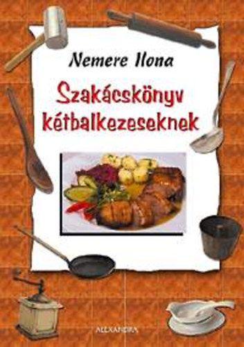 Szakácskönyv kétbalkezeseknek - Nemere Ilona pdf epub