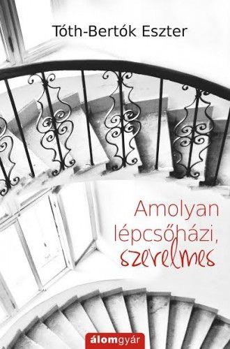 Amolyan lépcsőházi, szerelmes - Tóth-Bertók Eszter pdf epub