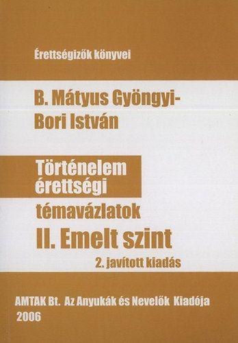 Történelem érettségi témavázlatok II. emelt szint. 2.javított kiadás - Bori István pdf epub