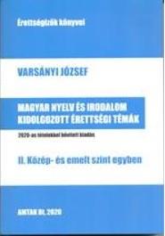 Magyar nyelv és irodalom kidolgozott érettségi témák - II. közép- és emelt szint egyben - 2020-as tételekkel bővített kiadás