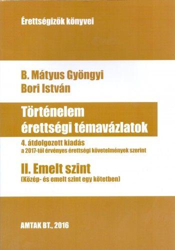 Történelem érettségi témavázlatok II. Emelt szint - Bori István pdf epub