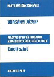 Magyar nyelv és irodalom kidolgozott érettségi tételek – Emelt szint - Varsányi József pdf epub
