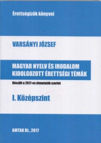 Magyar nyelv és irodalom kidolgozott érettségi témák - I. középszint - Készült a 2017-es útmutatók szerint