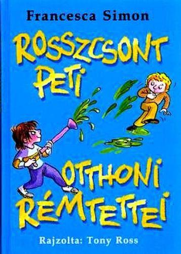 Francesca Simon - Rosszcsont Peti otthoni rémtettei