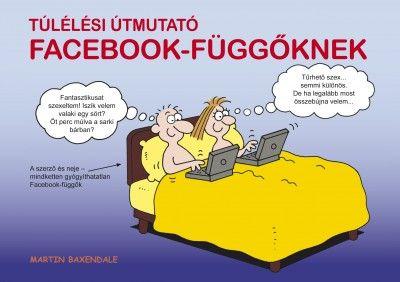 Túlélési útmutató Facebook-függőknek