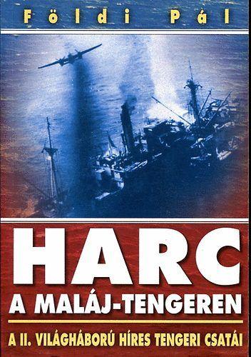 Harc a Maláj-tengeren - Konvoj csata az Északi-tengeren - Földi Pál |