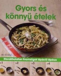 Gyors és könnyű ételek - Ellenállhatatlan finomságok lépésről lépésre