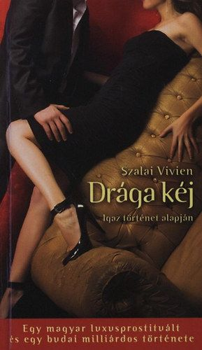 Drága kéj - Egy magyar luxusprostituált és egy budai milliárdos története