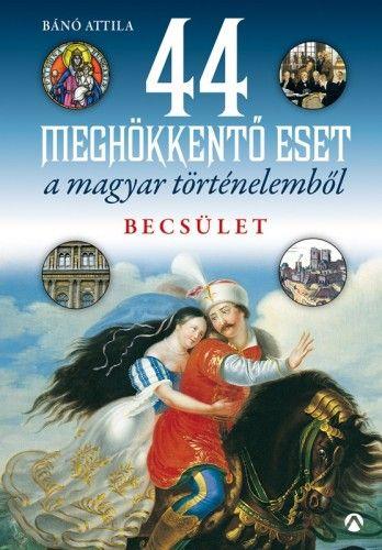 44 meghökkentő eset a magyar történelemből - Becsület