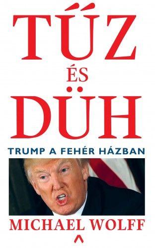 Tűz és düh - Trump a Fehér Házban - Michael Wolff pdf epub