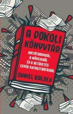 A pokoli könyvtár - Diktátorokról, a műveikről és a betűvetés egyéb katasztrófáiról - Daniel Kalder pdf epub