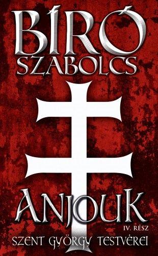 Anjouk IV. rész - Szent György testvérei - Bíró Szabolcs pdf epub