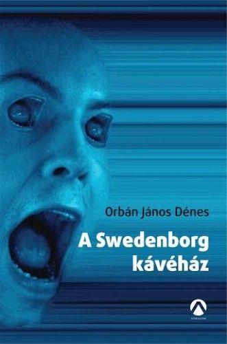 A Swedenborg kávéház - Orbán János Dénes pdf epub