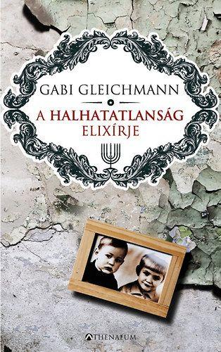 A halhatatlanság elixírje - Gabi Gleichmann pdf epub