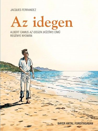 Az idegen - Képregény Albert Camus Az idegen (Közöny) című regénye nyomán
