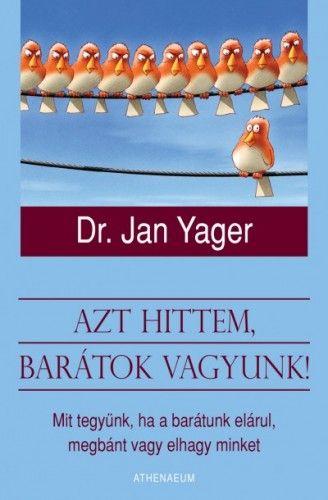 Azt hittem, barátok vagyunk! - Dr. Jan Yager pdf epub
