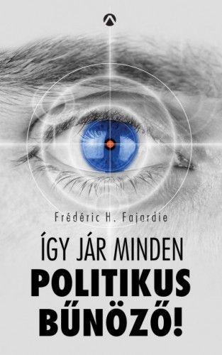 Így jár minden politikus bűnöző! - Frédéric H. Fajardie pdf epub