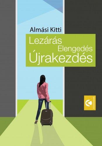 Lezárás, Elengedés, Újrakezdés - dr. Almási Kitti pdf epub