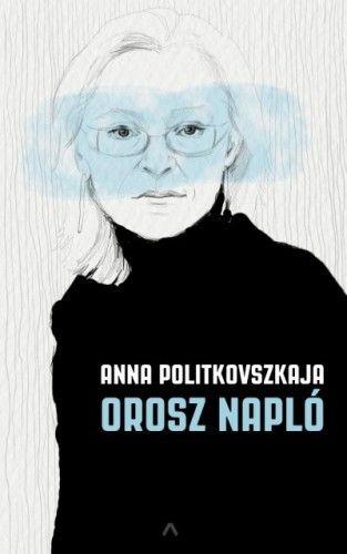 Orosz Napló - POLITKOVSZKAJA ANNA pdf epub