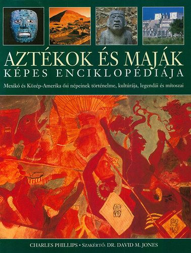 Aztékok és maják képes enciklopédiája - Charles Phillips |