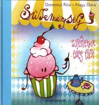 Süteménység - A sütemények édes élete - Domonyi Rita |