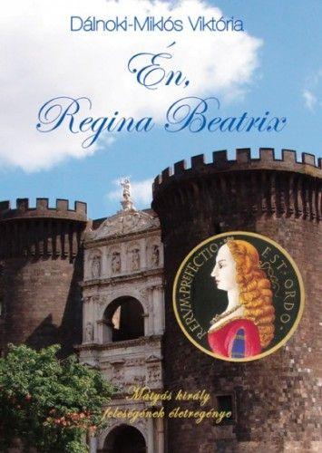Én, Regina Beatrix - Dálnoki-Miklós Viktória pdf epub