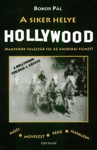 A siker helye Hollywood - Magyarok találták fel az amerikai filmet? - Bokor Pál pdf epub