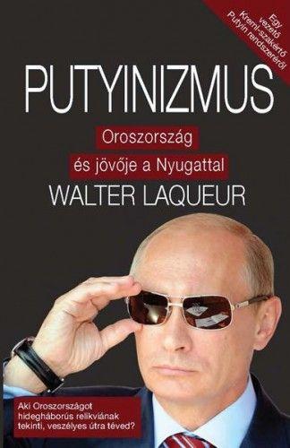 Putyinizmus - Oroszország és jövője a Nyugattal - Walter Laqueur pdf epub