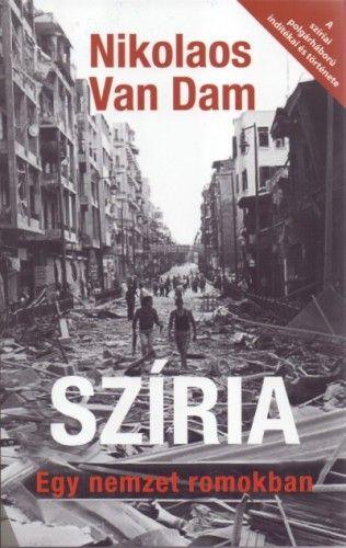Szíria - Egy nemzet romokban - A szíriai polgárháború indítékai és története
