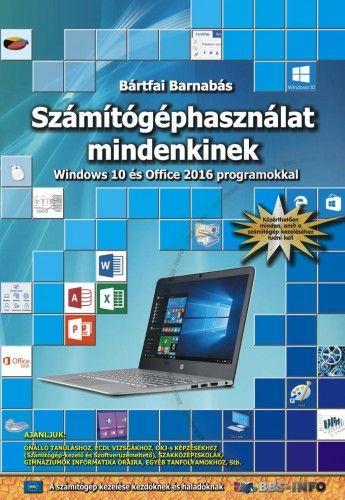 Számítógéphasználat mindenkinek - Windows 10 és Office 2016 programokkal - Bártfai Barnabás pdf epub