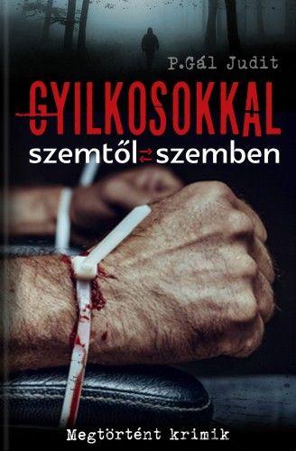 Gyilkosokkal szemtől szemben - P. Gál Judit pdf epub