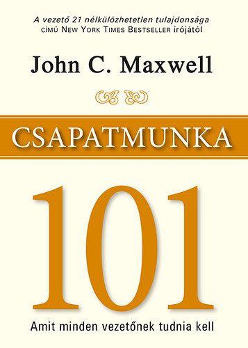 Csapatmunka 101 - Amit minden vezetőnek tudnia kell - John C. Maxwell pdf epub