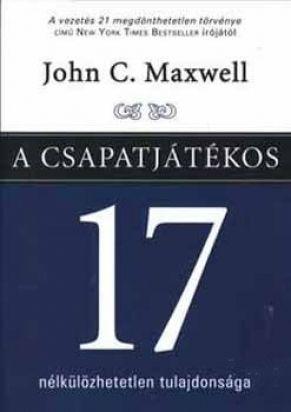 A csapatjátékos 17 nélkülözhetetlen tulajdonsága - John C. Maxwell pdf epub
