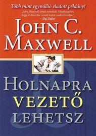Holnapra vezető lehetsz - John C. Maxwell |