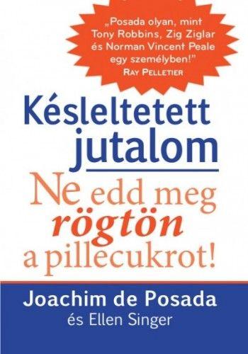 Késleltetett jutalom - Ne edd meg rögtön a pillecukrot! - Joachim De Posada pdf epub