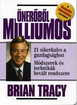 Önerőből milliomos - 21 sikerkulcs a gazdagsághoz - Brian Tracy |