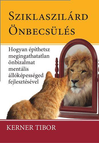 Sziklaszilárd önbecsülés - Hogyan építsünk megingathatatlan önbizalmat mentális képességed fejlesztésével - Kerner Tibor pdf epub