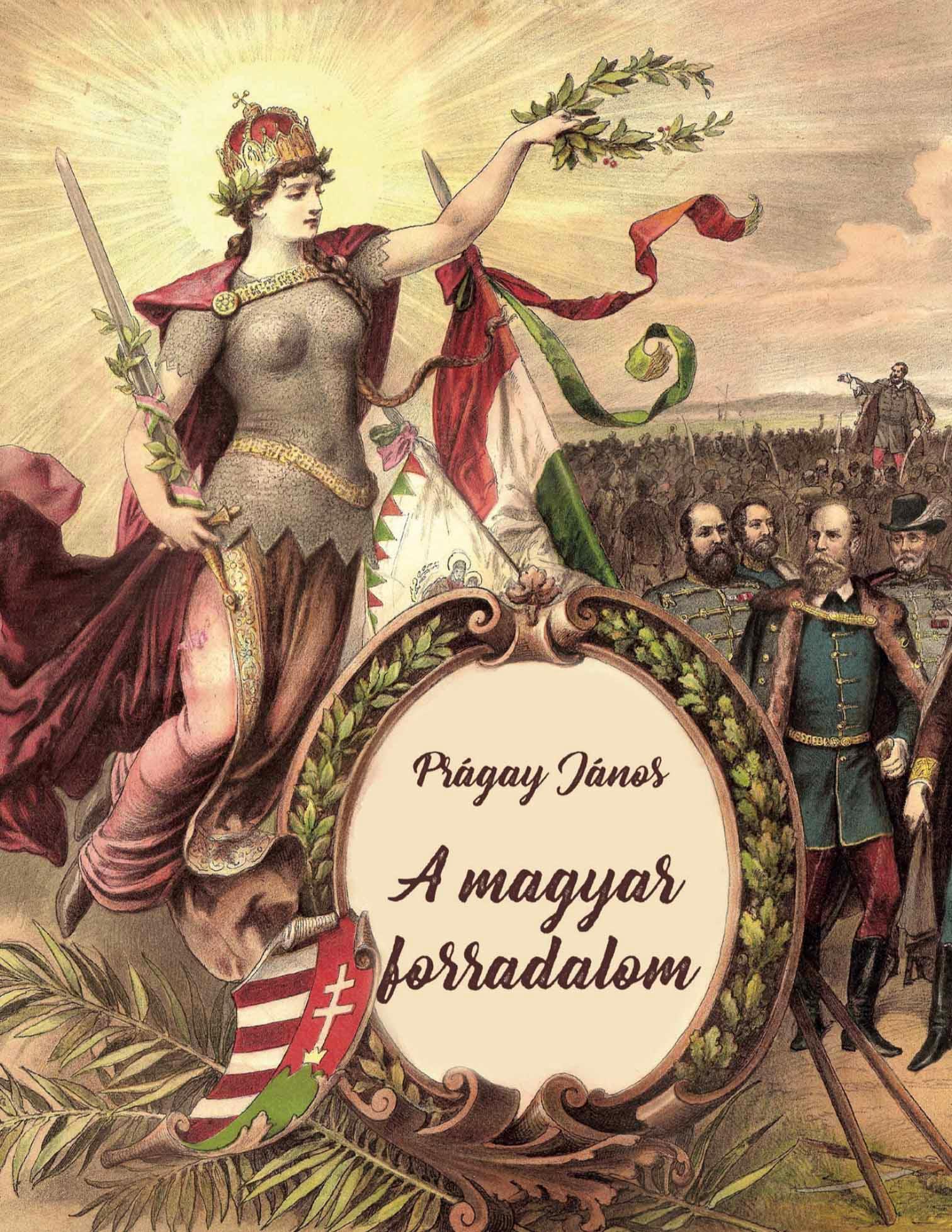 A magyar forradadalom - Prágay János pdf epub