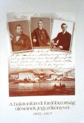 A balatonfüredi fürdőbizottság üléseinek jegyzőkönyvei 1855-1917 - Lichtneckert András pdf epub