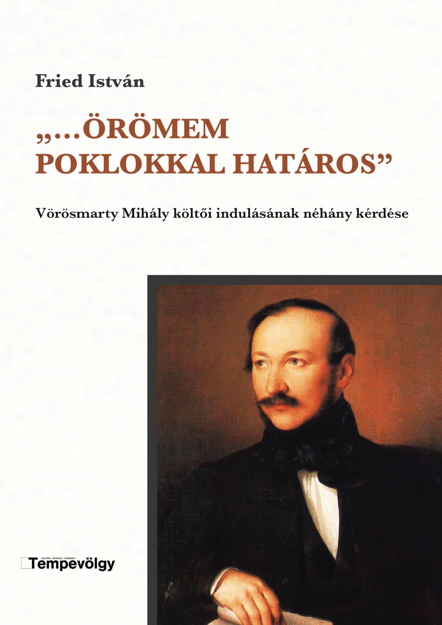 ,,...Örömem poklokkal határos'' - Vörösmarty Mihály költői indulásának néhány kérdése