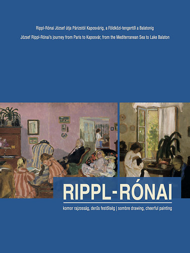 Rippl-Rónai - komor rajzosság, derűs festőiség - sombre drawing, cheerful painting