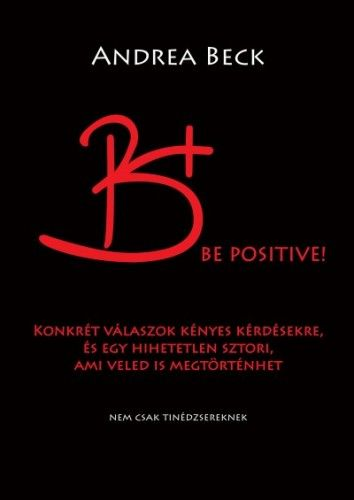 B+ Be positive! - Beck Andrea |