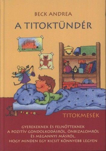 A Titoktündér -Titokmesék gyerekeknek és felnőtteknek, hogy minden egy kicsit könnyebb legyen