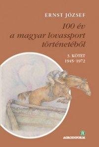 100 év a magyar lovassport történetéből III. kötet 1945-1972 - CD-melléklettel