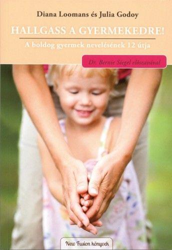 Hallgass a gyermekedre! - A boldog gyermek nevelésének 12 útja