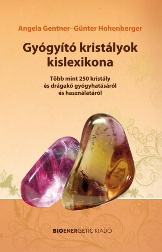 Gyógyító kristályok kislexikona - Több mint 250 kristály és drágakő gyógyhatásáról és használatáról
