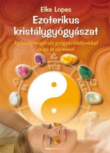 Ezoterikus kristálygyógyászat - Egészségmegőrzés gyógykristályokkal és az öt elemmel