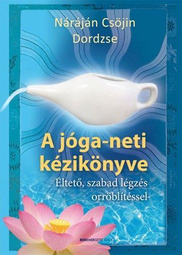 A jóga-neti kézikönyve - Éltető, szabad légzés orröblítéssel